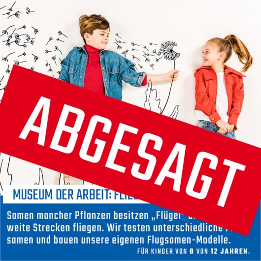 Museum der Arbeit: Fliegen wie die Flugsamen   04.04.2020   11 - 13 Uhr