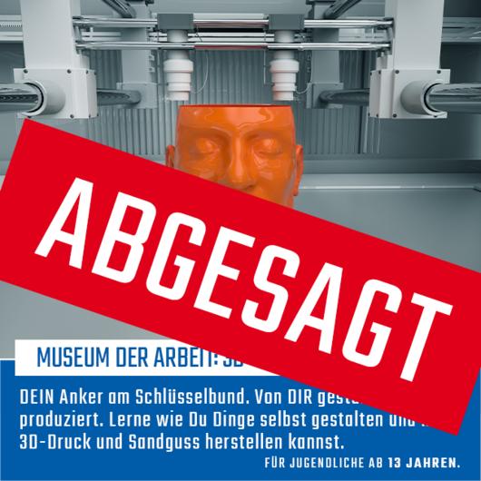Museum der Arbeit: 3D Druck und Sandguss | 18.04.2020 | 11 - 14 Uhr