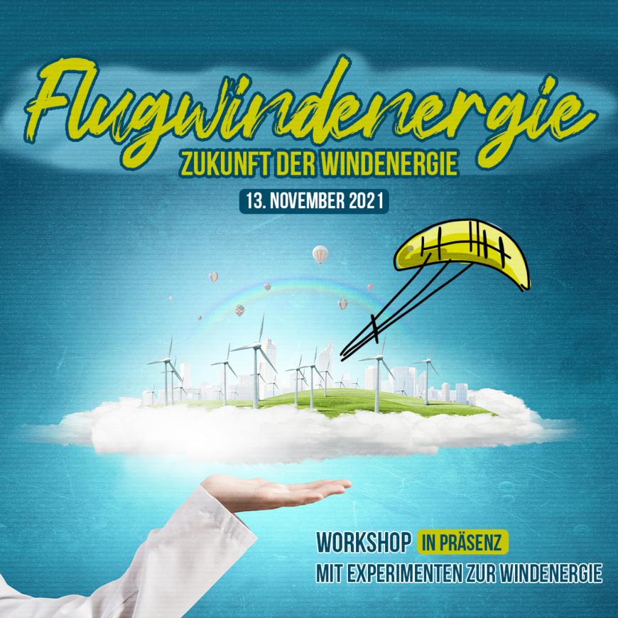 Workshop: Flugwindenergie - Zukunft der Windenergie   13.11.2021   10:00 - 15:00 Uhr